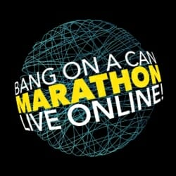 Bang on a Can Marathon Live Online