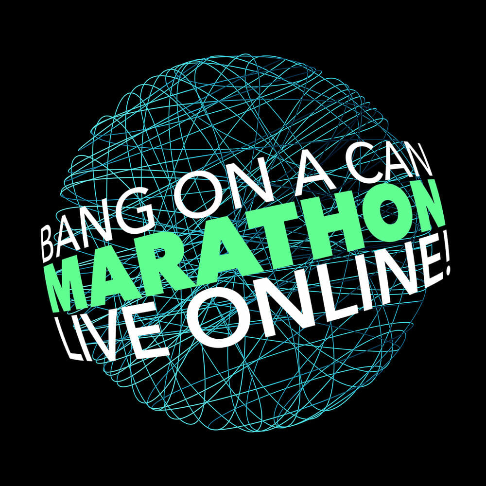 Bang on a Can online Marathon